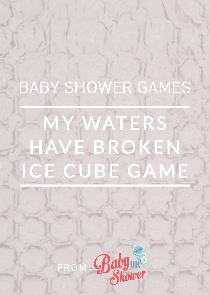 Baby Shower Games: My Waters Have Broken Ice Cube Game